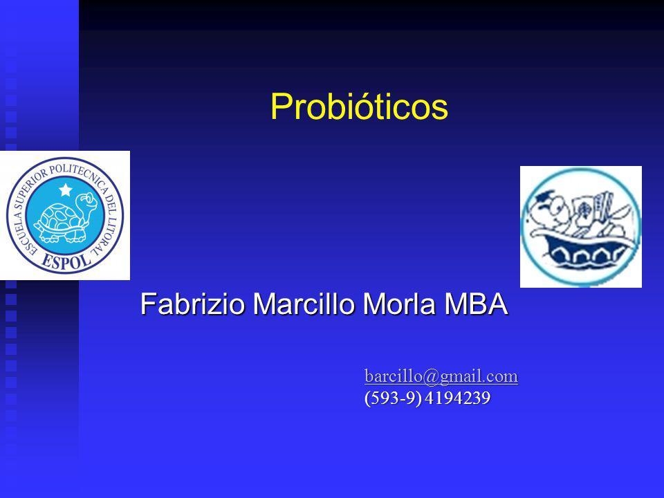 Probióticos Fabrizio Marcillo Morla MBA barcillo@gmail.com (593-9) 4194239