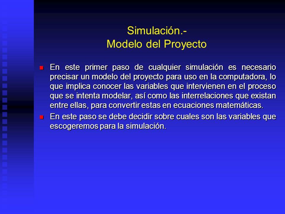 Simulación El análisis de sensibilidad considera el efecto de una variación en una variable a la vez. Cuando se tienen escenarios alternativos de un p