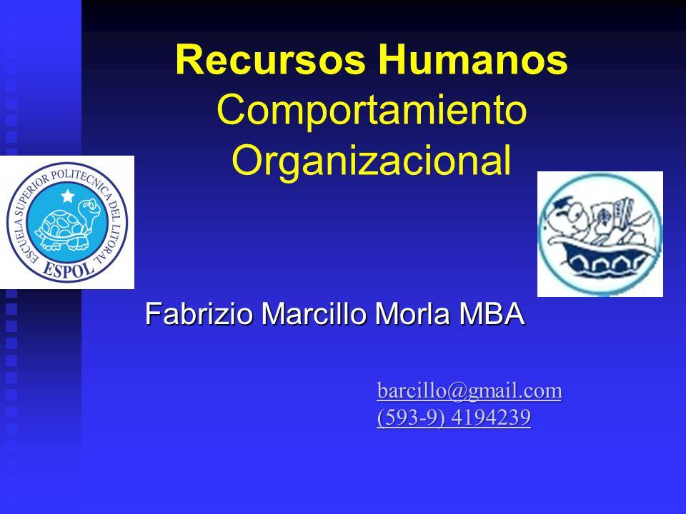 Recursos Humanos Comportamiento Organizacional Fabrizio Marcillo Morla MBA barcillo@gmail.com (593-9) 4194239 (593-9) 4194239