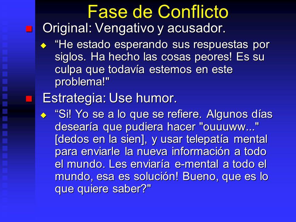 Fase de Conflicto Original: Vengativo y acusador.Original: Vengativo y acusador.