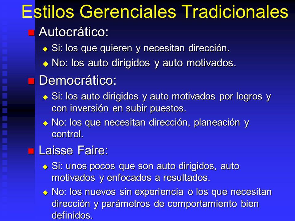 Estilos Gerenciales Tradicionales Autocrático: Autocrático: Si: los que quieren y necesitan dirección. Si: los que quieren y necesitan dirección. No: