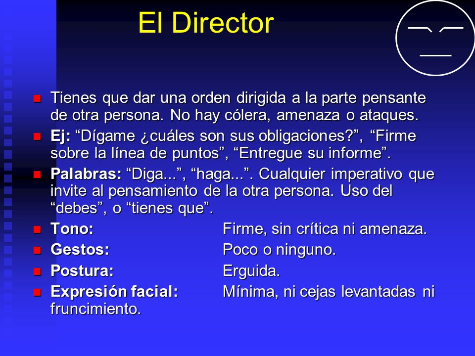El Director Tienes que dar una orden dirigida a la parte pensante de otra persona. No hay cólera, amenaza o ataques. Tienes que dar una orden dirigida