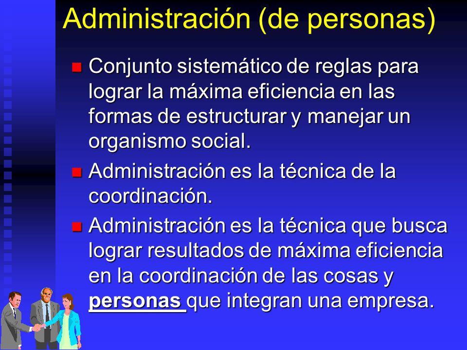 Administración (de personas) Conjunto sistemático de reglas para lograr la máxima eficiencia en las formas de estructurar y manejar un organismo socia
