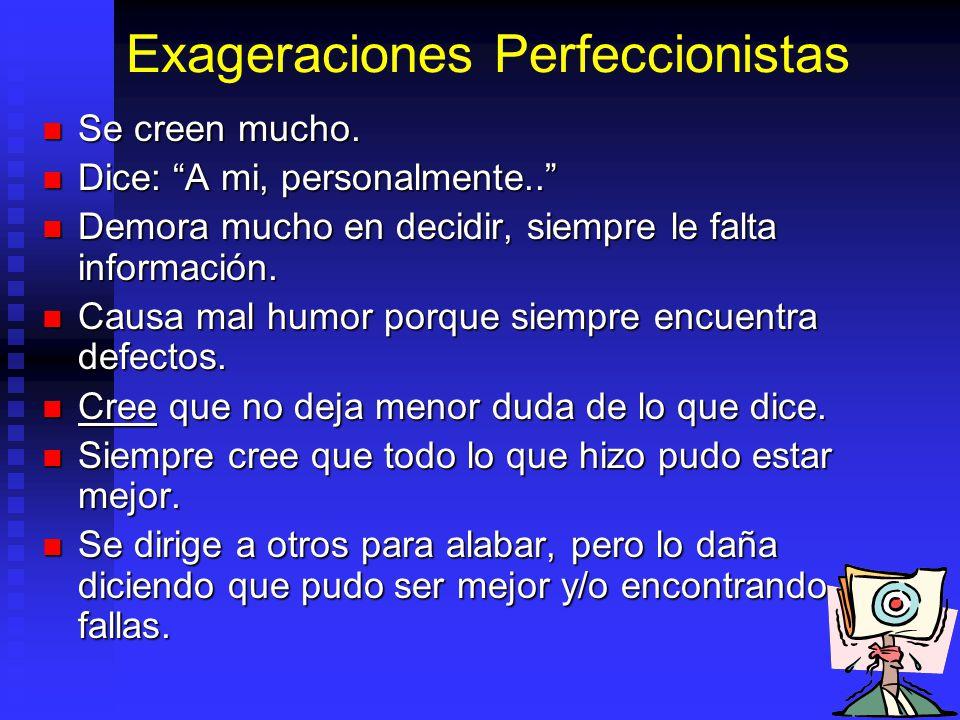 Exageraciones Perfeccionistas Se creen mucho. Se creen mucho. Dice: A mi, personalmente.. Dice: A mi, personalmente.. Demora mucho en decidir, siempre