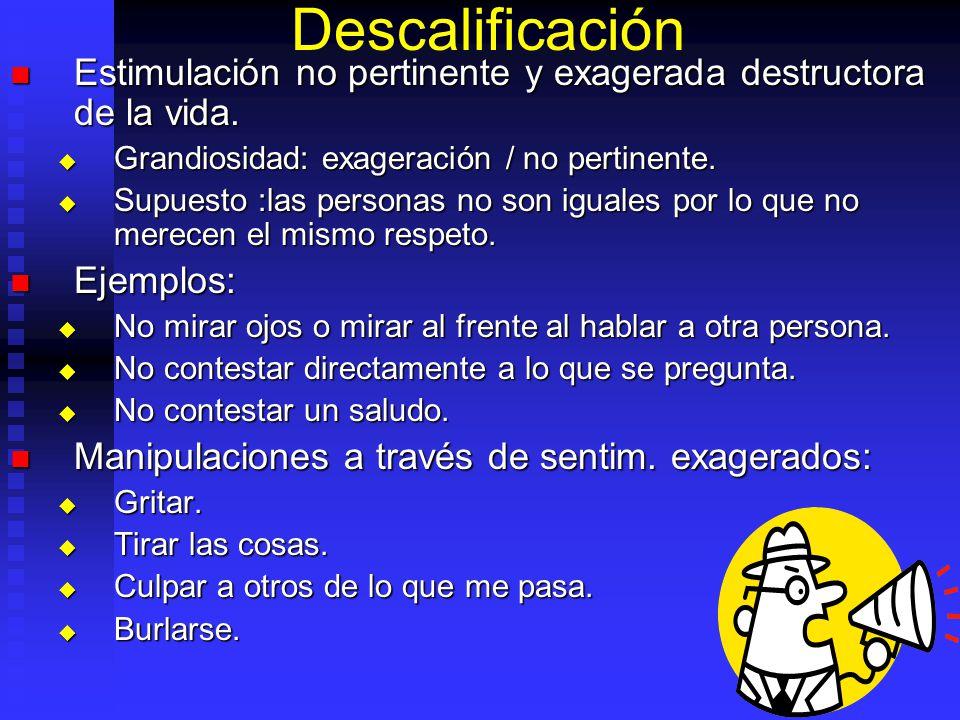 Descalificación Estimulación no pertinente y exagerada destructora de la vida. Estimulación no pertinente y exagerada destructora de la vida. Grandios