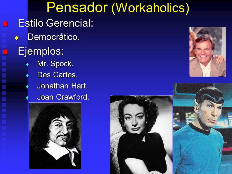 Pensador (Workaholics) Estilo Gerencial: Estilo Gerencial: Democrático. Democrático. Ejemplos: Ejemplos: Mr. Spock. Mr. Spock. Des Cartes. Des Cartes.