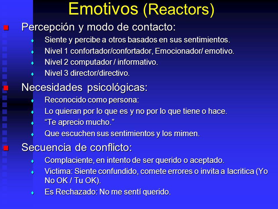 Emotivos (Reactors) Percepción y modo de contacto: Percepción y modo de contacto: Siente y percibe a otros basados en sus sentimientos. Siente y perci