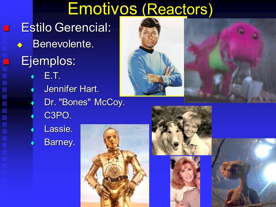 Emotivos (Reactors) Estilo Gerencial: Estilo Gerencial: Benevolente. Benevolente. Ejemplos: Ejemplos: E.T. E.T. Jennifer Hart. Jennifer Hart. Dr.