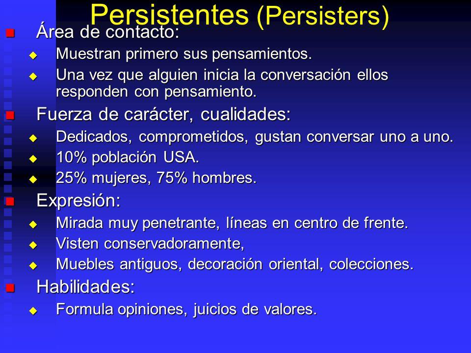 Persistentes (Persisters) Área de contacto: Área de contacto: Muestran primero sus pensamientos. Muestran primero sus pensamientos. Una vez que alguie