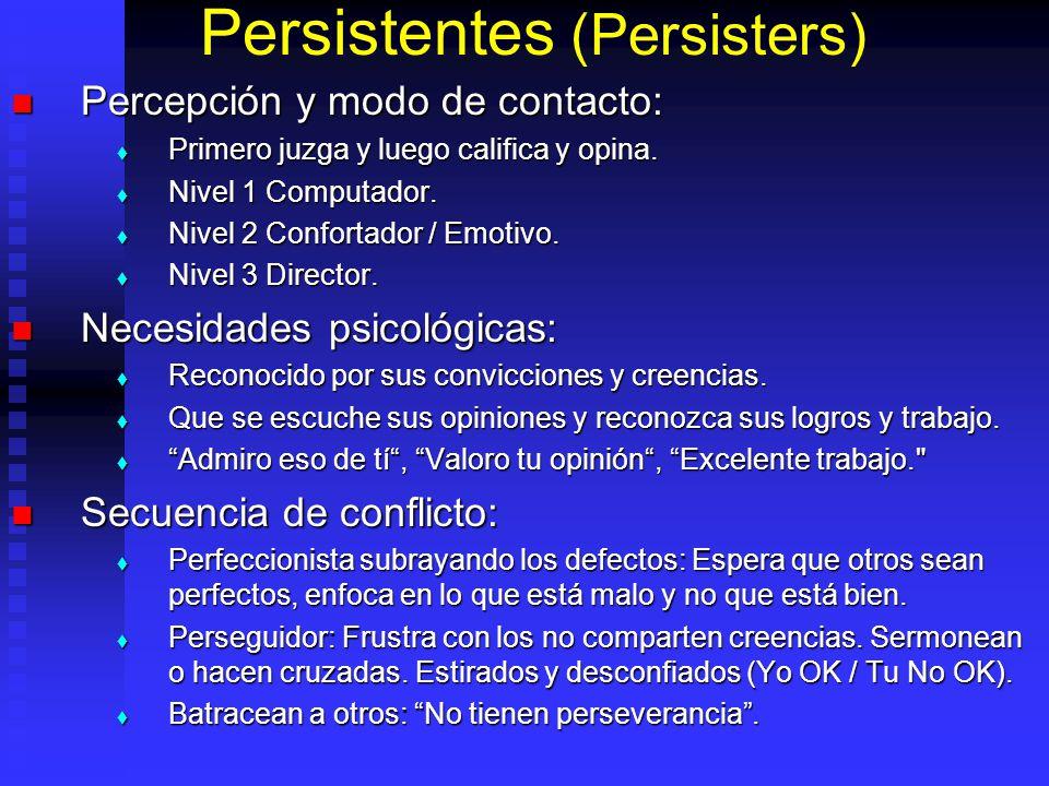 Persistentes (Persisters) Percepción y modo de contacto: Percepción y modo de contacto: Primero juzga y luego califica y opina. Primero juzga y luego