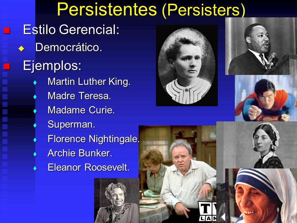 Persistentes (Persisters) Estilo Gerencial: Estilo Gerencial: Democrático. Democrático. Ejemplos: Ejemplos: Martin Luther King. Martin Luther King. Ma