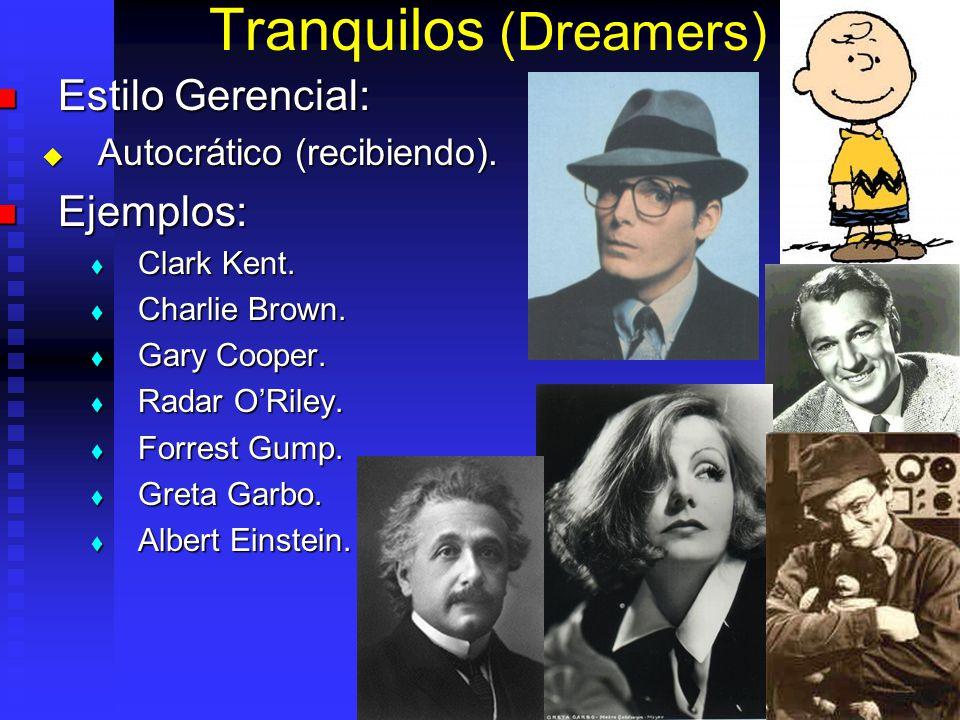 Tranquilos (Dreamers) Estilo Gerencial: Estilo Gerencial: Autocrático (recibiendo). Autocrático (recibiendo). Ejemplos: Ejemplos: Clark Kent. Clark Ke
