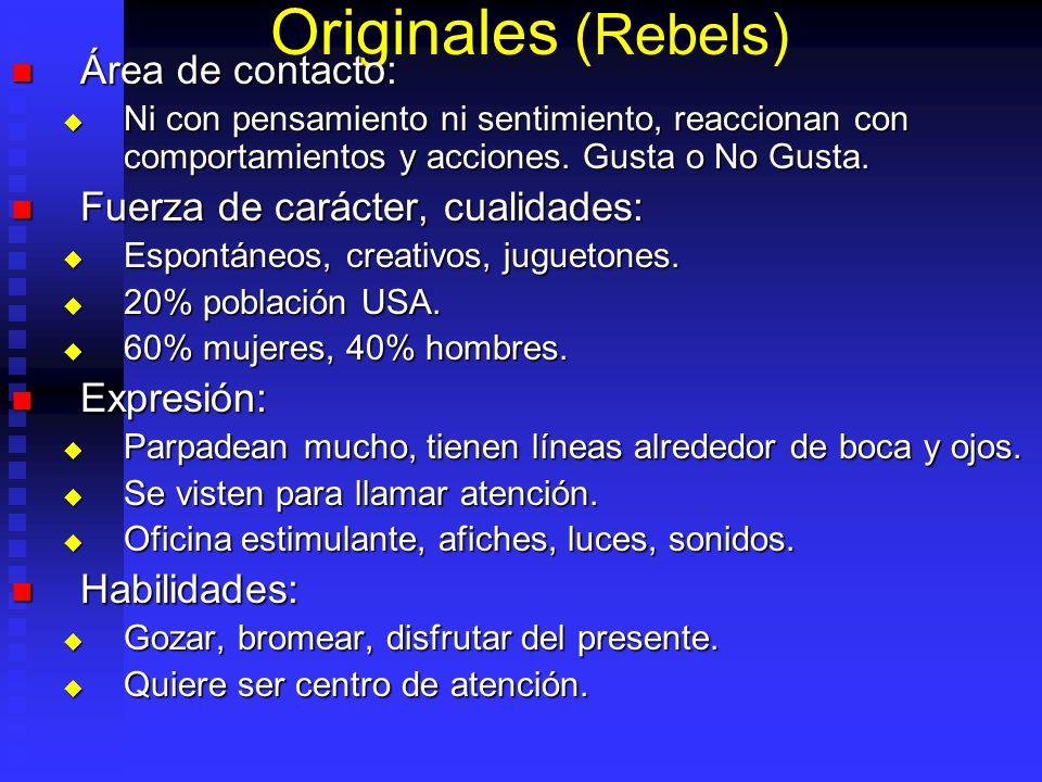 Originales (Rebels) Área de contacto: Área de contacto: Ni con pensamiento ni sentimiento, reaccionan con comportamientos y acciones. Gusta o No Gusta