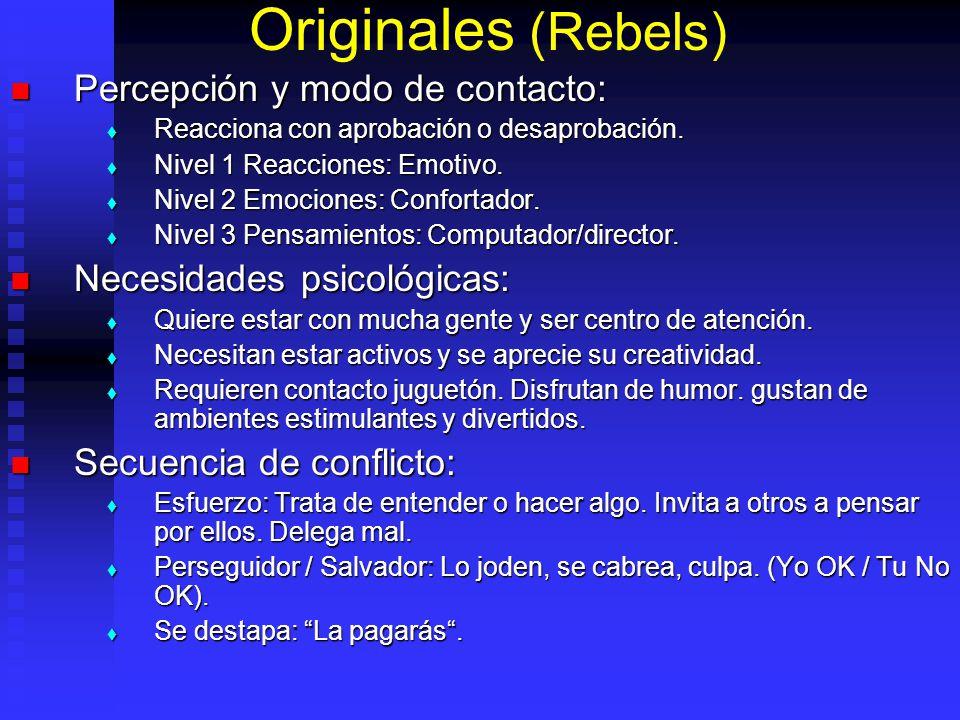 Originales (Rebels) Percepción y modo de contacto: Percepción y modo de contacto: Reacciona con aprobación o desaprobación. Reacciona con aprobación o