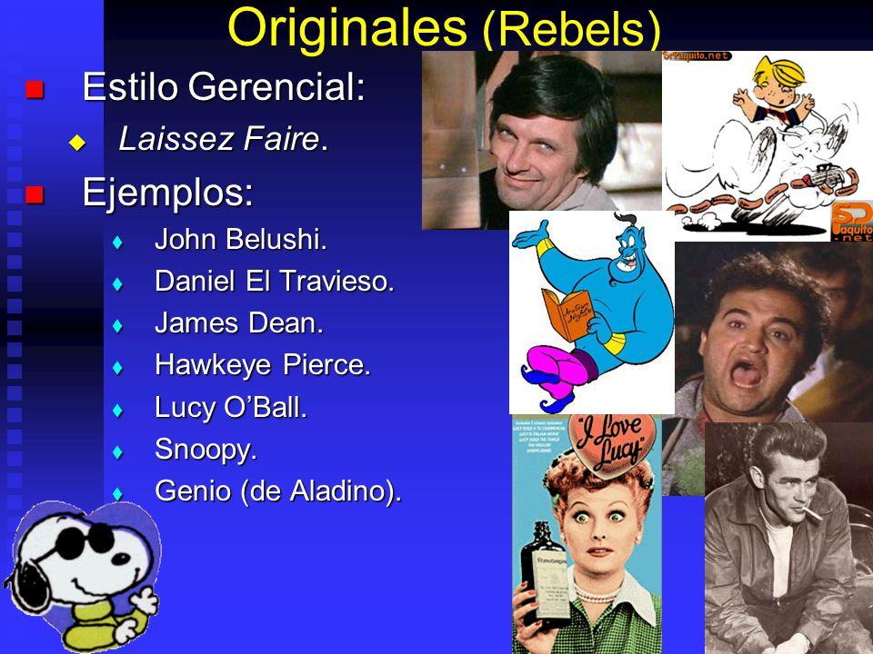 Originales (Rebels) Estilo Gerencial: Estilo Gerencial: Laissez Faire. Laissez Faire. Ejemplos: Ejemplos: John Belushi. John Belushi. Daniel El Travie