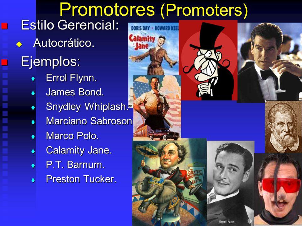 Promotores (Promoters) Estilo Gerencial: Estilo Gerencial: Autocrático. Autocrático. Ejemplos: Ejemplos: Errol Flynn. Errol Flynn. James Bond. James B