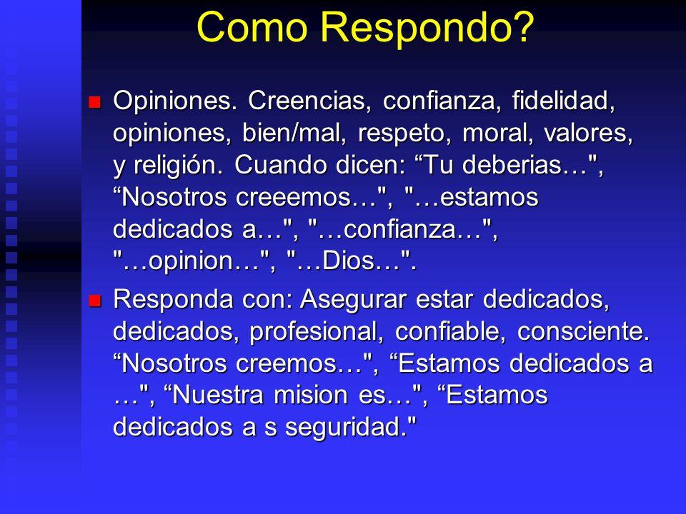 Como Respondo? Opiniones. Creencias, confianza, fidelidad, opiniones, bien/mal, respeto, moral, valores, y religión. Cuando dicen: Tu deberias…