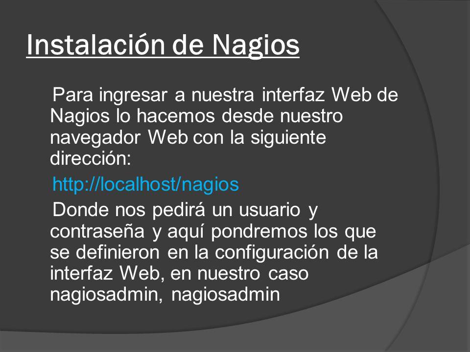 Instalación de Nagios Para ingresar a nuestra interfaz Web de Nagios lo hacemos desde nuestro navegador Web con la siguiente dirección: http://localho