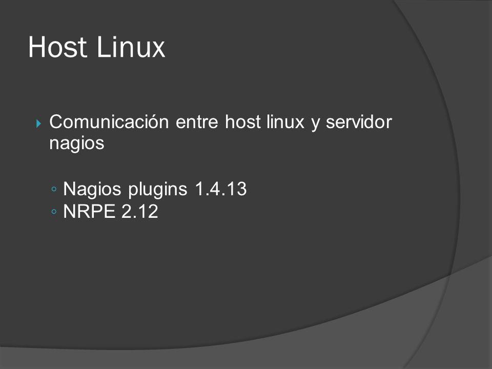 Host Linux Comunicación entre host linux y servidor nagios Nagios plugins 1.4.13 NRPE 2.12