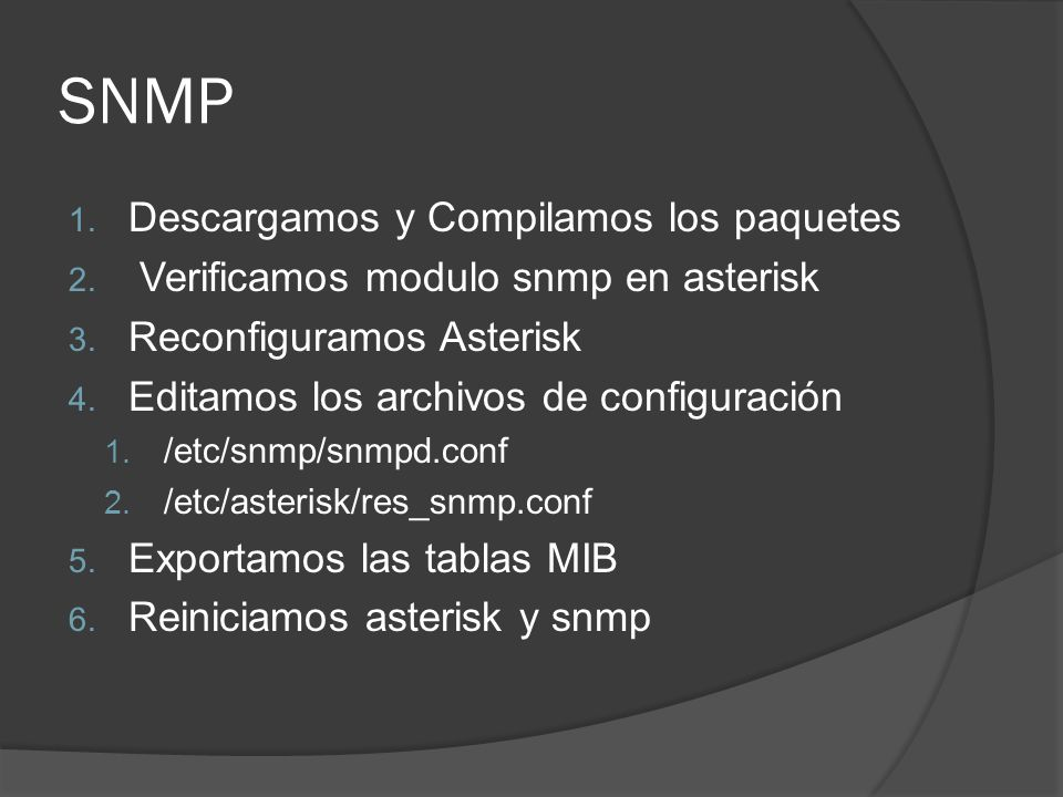 SNMP 1. Descargamos y Compilamos los paquetes 2. Verificamos modulo snmp en asterisk 3. Reconfiguramos Asterisk 4. Editamos los archivos de configurac