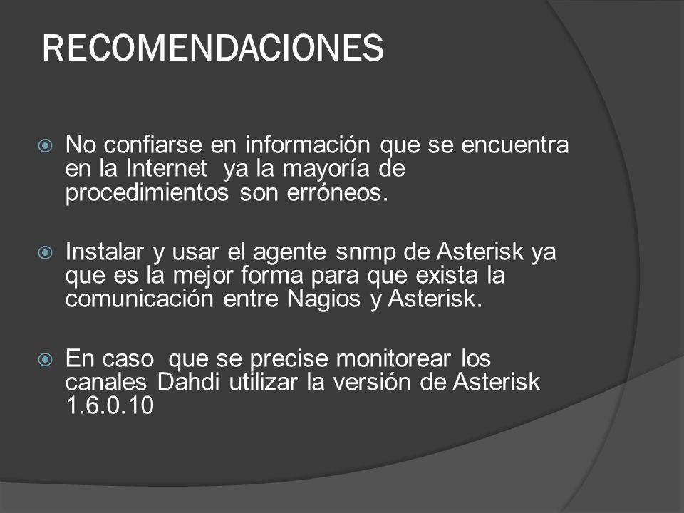 RECOMENDACIONES No confiarse en información que se encuentra en la Internet ya la mayoría de procedimientos son erróneos. Instalar y usar el agente sn