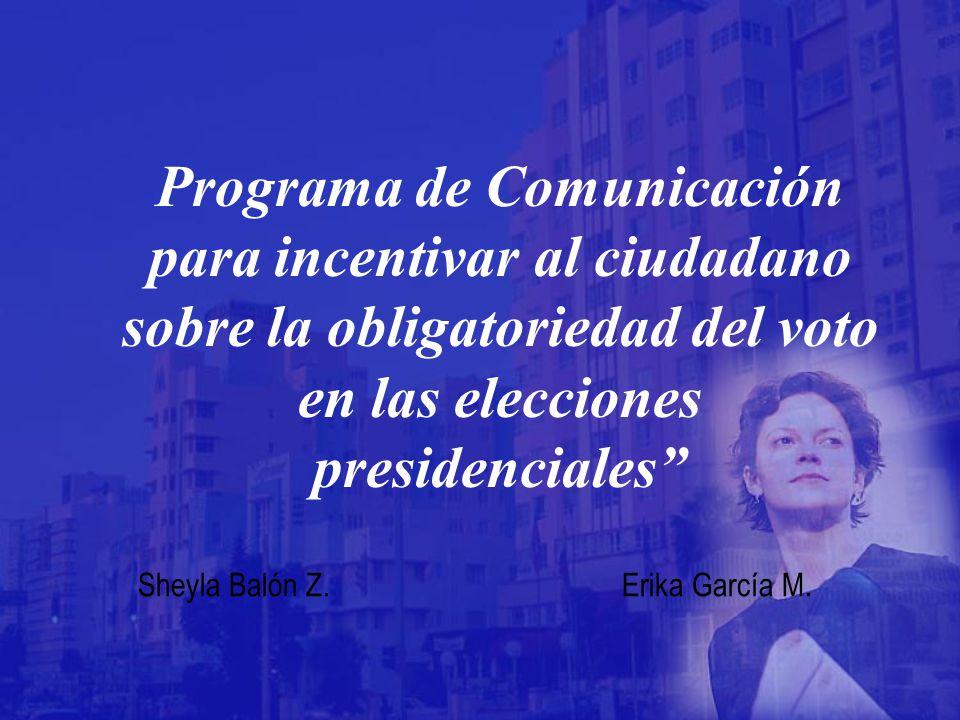 Programa de Comunicación para incentivar al ciudadano sobre la obligatoriedad del voto en las elecciones presidenciales Sheyla Balón Z.
