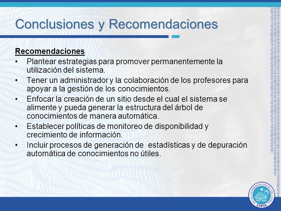 Conclusiones y Recomendaciones Recomendaciones Plantear estrategias para promover permanentemente la utilización del sistema.