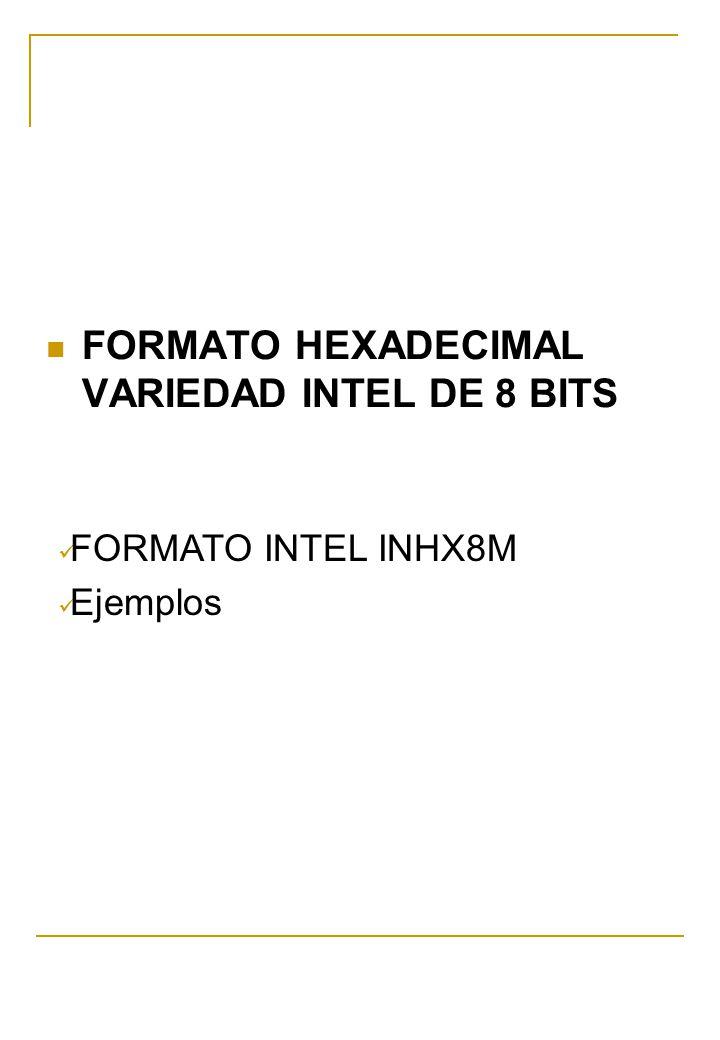 FORMATO HEXADECIMAL VARIEDAD INTEL DE 8 BITS FORMATO INTEL INHX8M Ejemplos