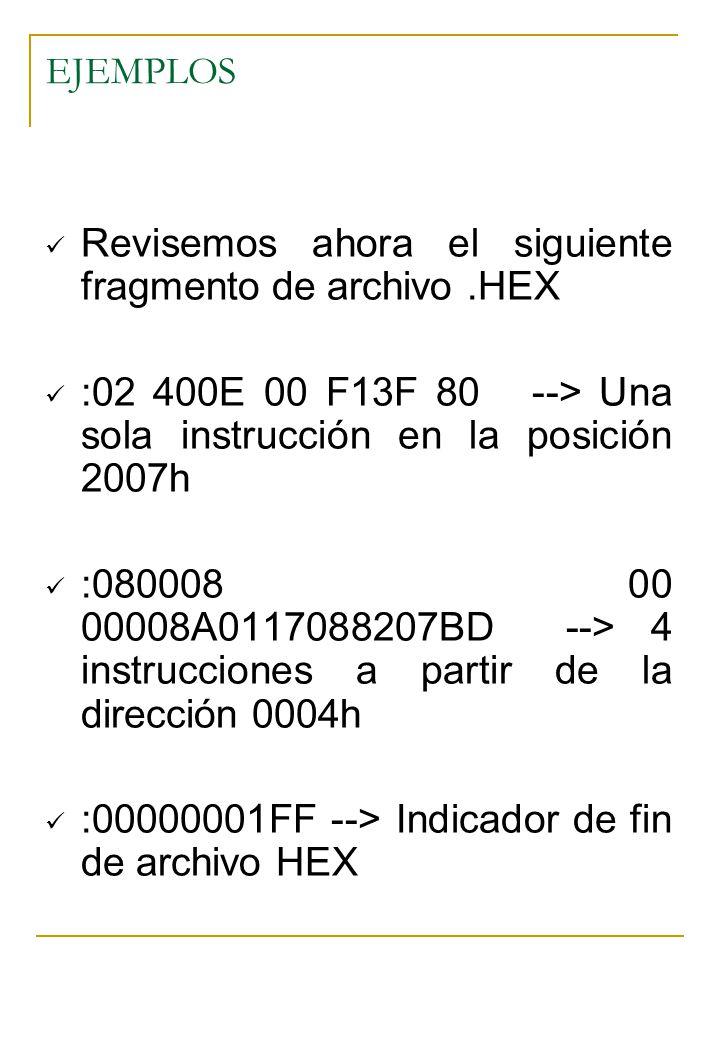 EJEMPLOS Revisemos ahora el siguiente fragmento de archivo.HEX :02 400E 00 F13F 80 --> Una sola instrucción en la posición 2007h :080008 00 00008A0117