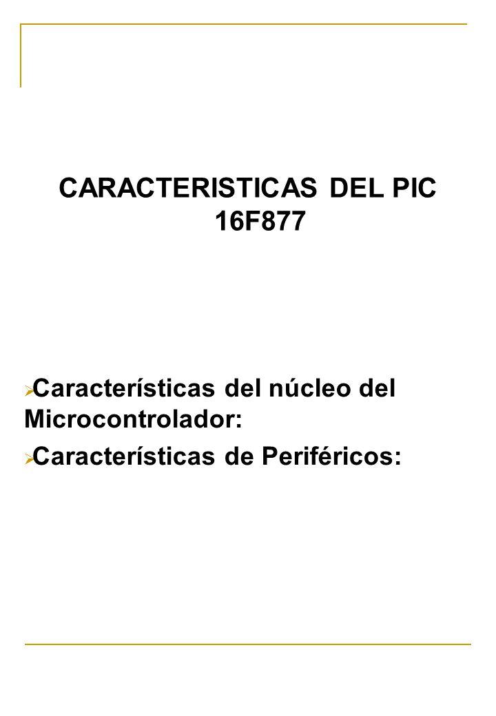 CARACTERISTICAS DEL PIC 16F877 Características del núcleo del Microcontrolador: Características de Periféricos: