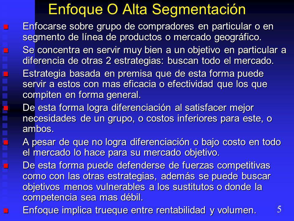 Enfoque O Alta Segmentación Enfocarse sobre grupo de compradores en particular o en segmento de línea de productos o mercado geográfico.