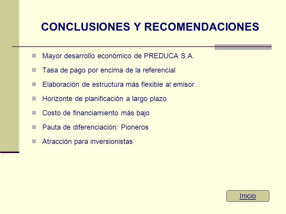 CONCLUSIONES Y RECOMENDACIONES Mayor desarrollo económico de PREDUCA S.A. Tasa de pago por encima de la referencial Elaboración de estructura más flex