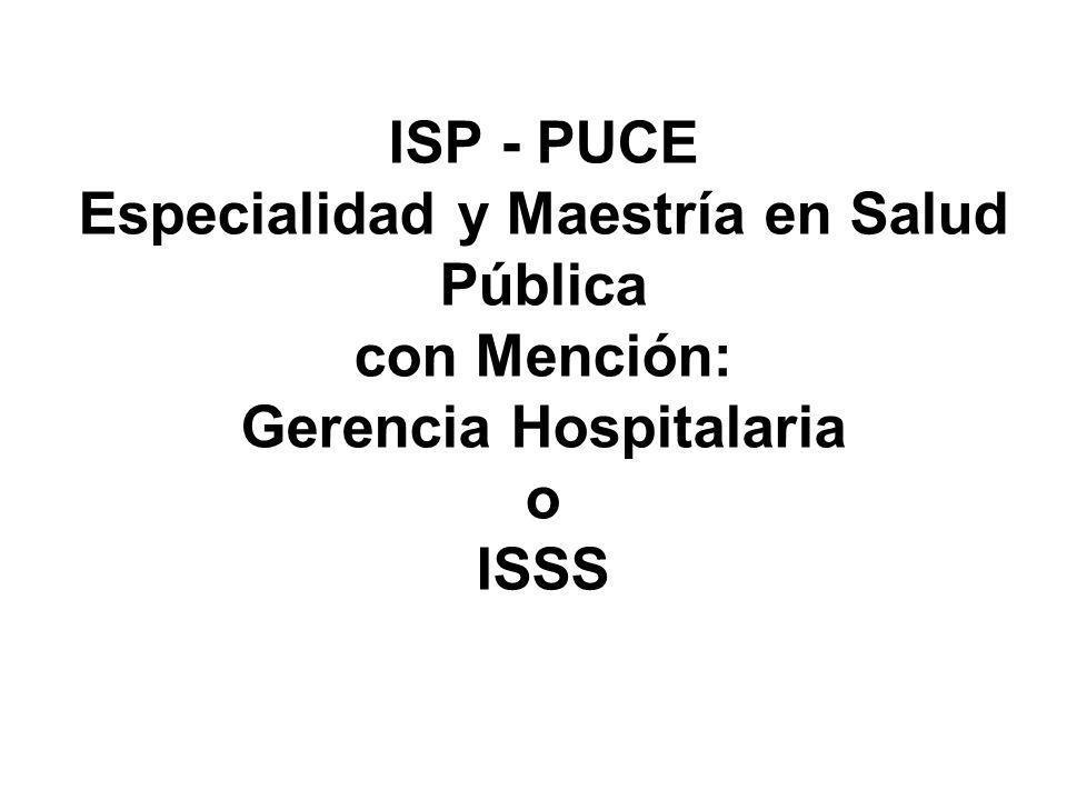 ISP - PUCE Especialidad y Maestría en Salud Pública con Mención: Gerencia Hospitalaria o ISSS