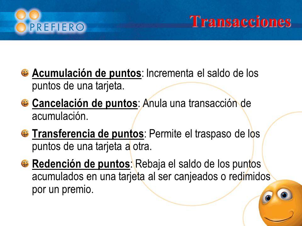 Transacciones Acumulación de puntos : Incrementa el saldo de los puntos de una tarjeta. Cancelación de puntos : Anula una transacción de acumulación.