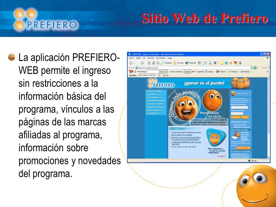 Sitio Web de Prefiero La aplicación PREFIERO- WEB permite el ingreso sin restricciones a la información básica del programa, vínculos a las páginas de las marcas afiliadas al programa, información sobre promociones y novedades del programa.