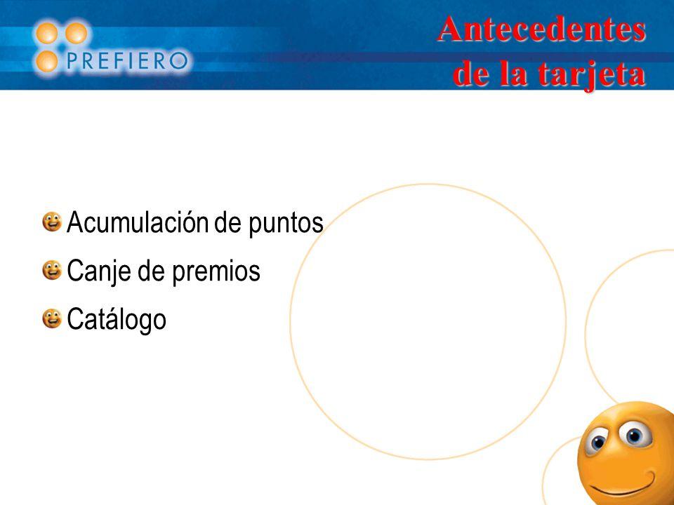Antecedentes de la tarjeta Acumulación de puntos Canje de premios Catálogo