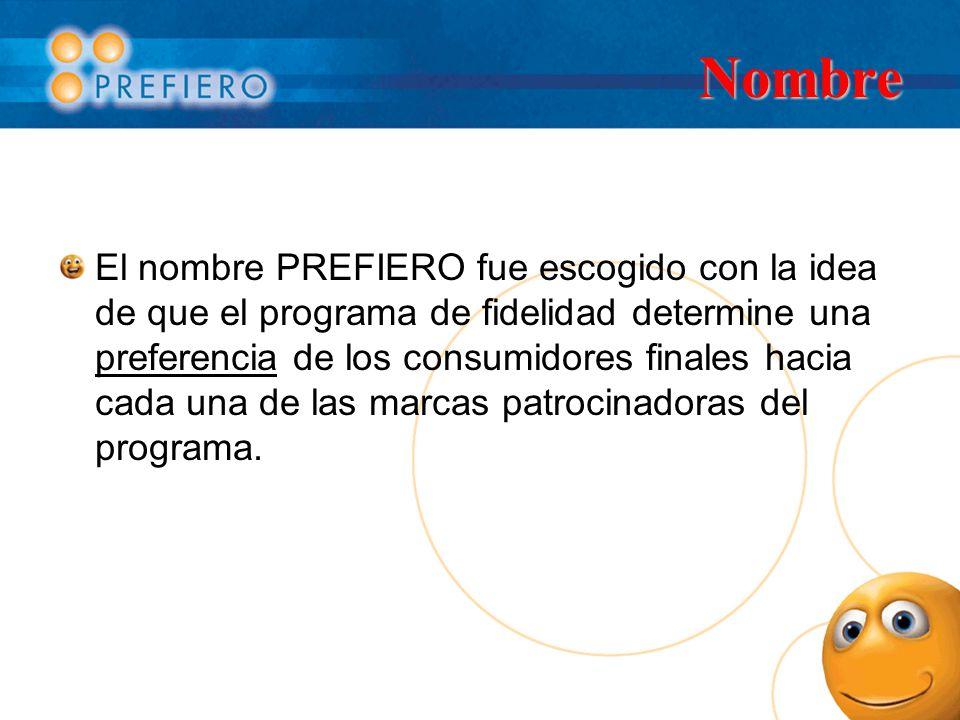 Nombre El nombre PREFIERO fue escogido con la idea de que el programa de fidelidad determine una preferencia de los consumidores finales hacia cada una de las marcas patrocinadoras del programa.