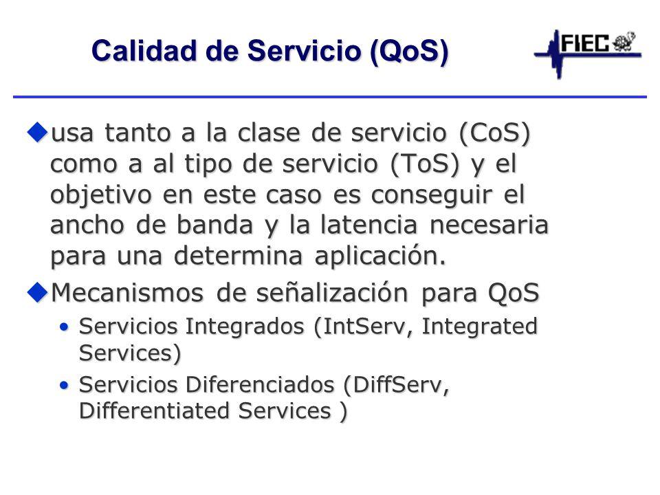 Calidad de Servicio (QoS) usa tanto a la clase de servicio (CoS) como a al tipo de servicio (ToS) y el objetivo en este caso es conseguir el ancho de banda y la latencia necesaria para una determina aplicación.