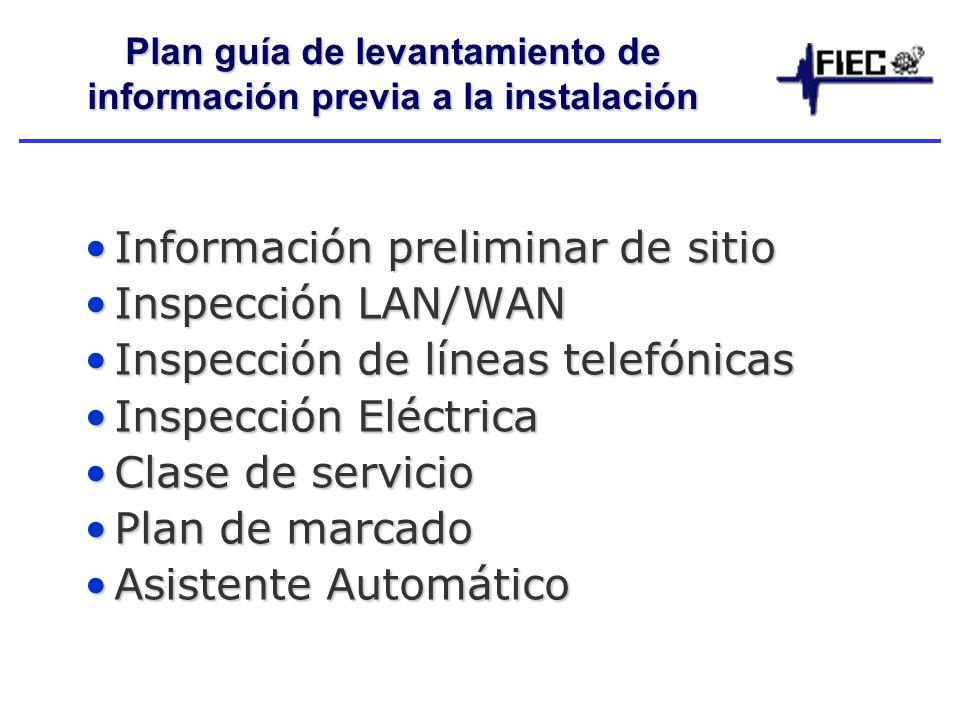 Plan guía de levantamiento de información previa a la instalación Información preliminar de sitioInformación preliminar de sitio Inspección LAN/WANInspección LAN/WAN Inspección de líneas telefónicasInspección de líneas telefónicas Inspección EléctricaInspección Eléctrica Clase de servicioClase de servicio Plan de marcadoPlan de marcado Asistente AutomáticoAsistente Automático