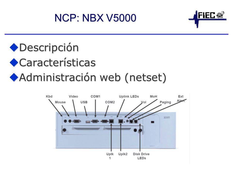 NCP: NBX V5000 Descripción Descripción Características Características Administración web (netset) Administración web (netset)