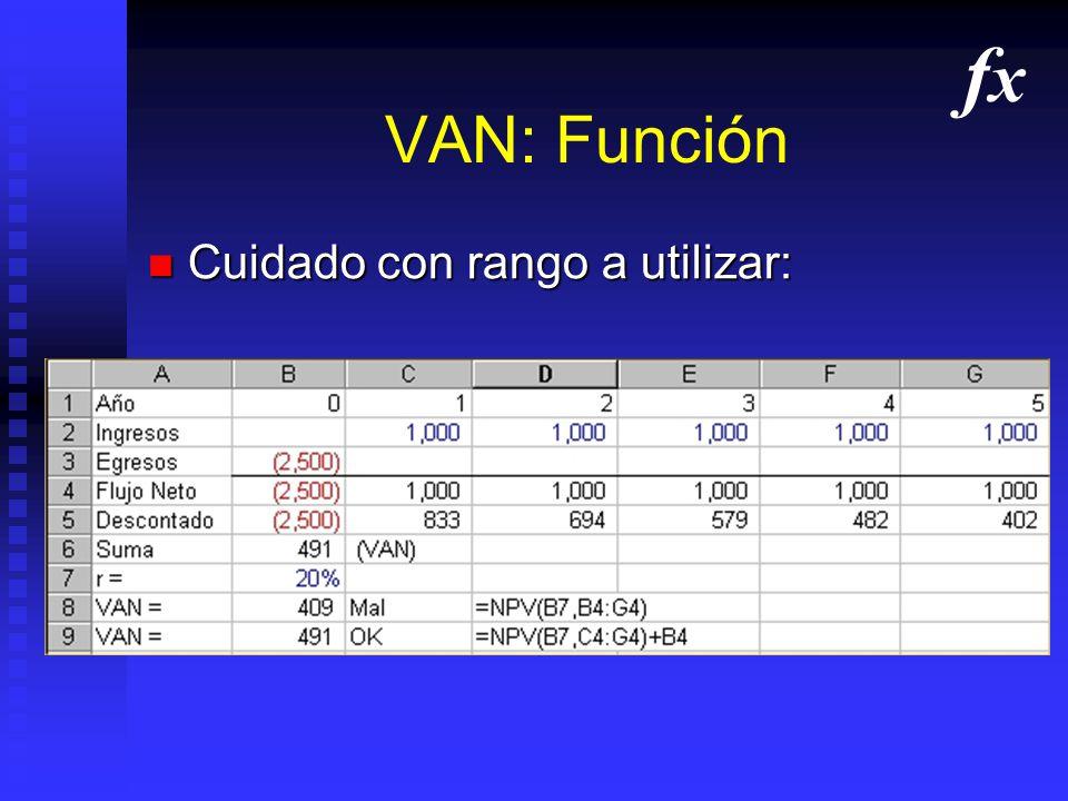 VAN: Función =NPV(Tasa,RangoVF 1 -VF n )+VF 0 =NPV(Tasa,RangoVF 1 -VF n )+VF 0 =VAN(Tasa,RangoVF 1 -VF n )+VF 0 (o VNA) =VAN(Tasa,RangoVF 1 -VF n )+VF