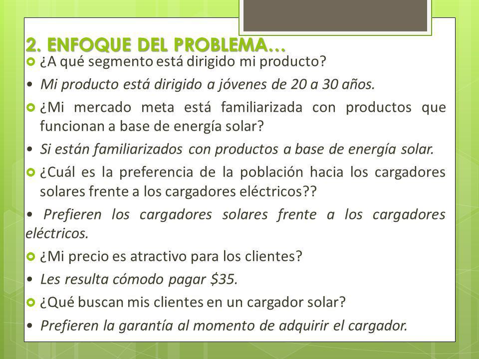 2. ENFOQUE DEL PROBLEMA… ¿A qué segmento está dirigido mi producto.