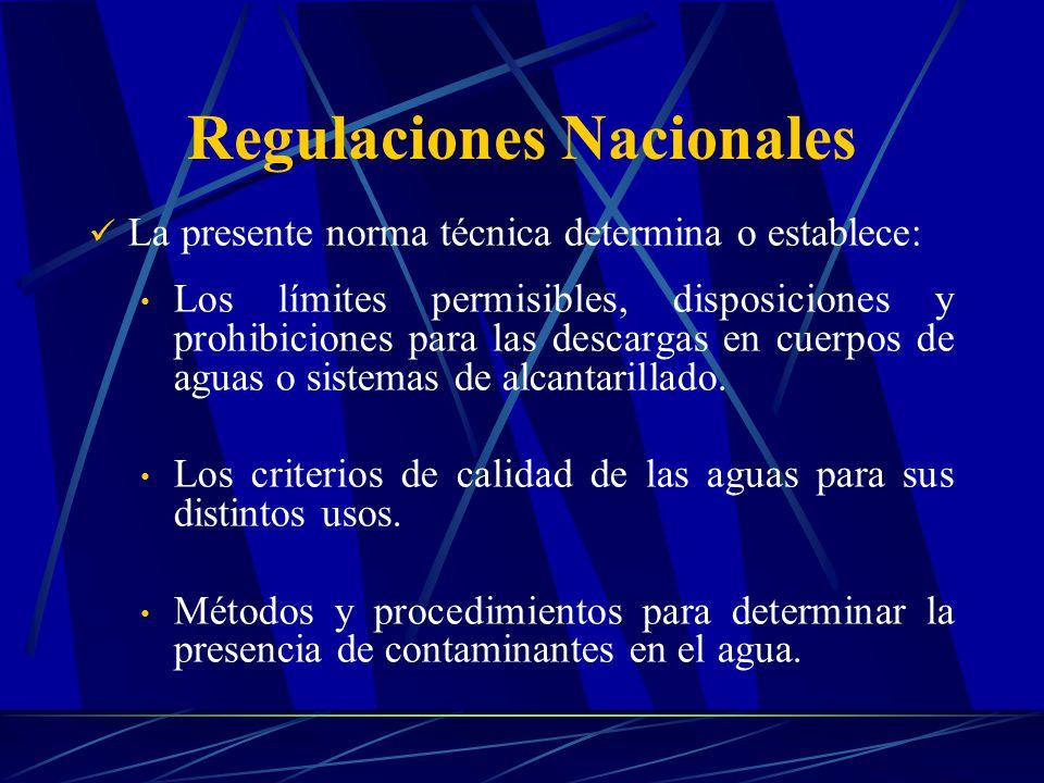 Regulaciones Nacionales La presente norma técnica determina o establece: Los límites permisibles, disposiciones y prohibiciones para las descargas en