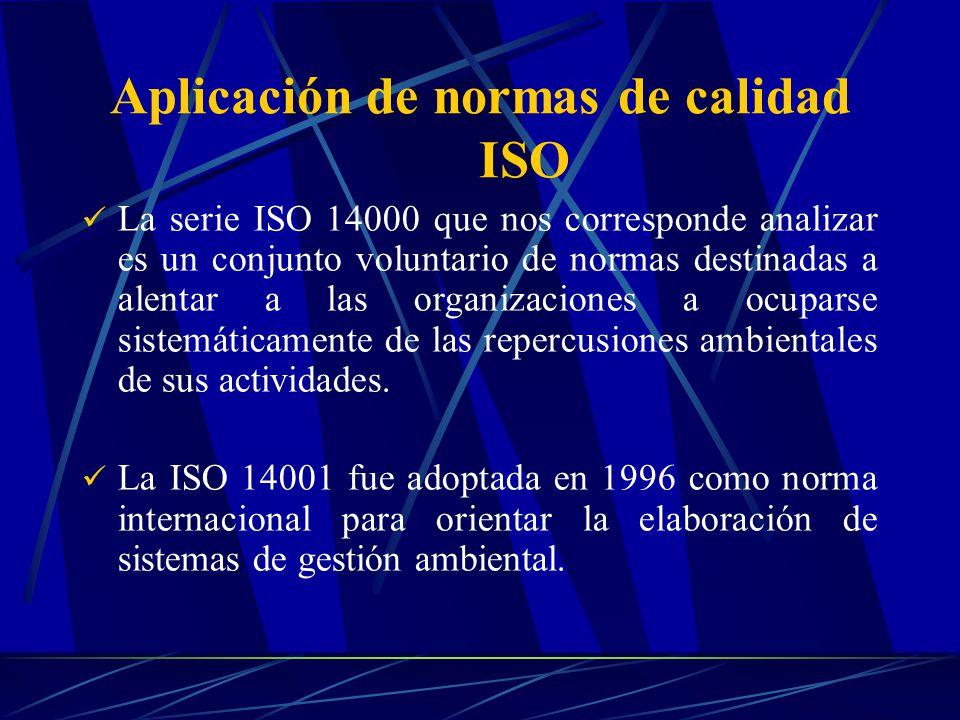 Aplicación de normas de calidad ISO La serie ISO 14000 que nos corresponde analizar es un conjunto voluntario de normas destinadas a alentar a las org