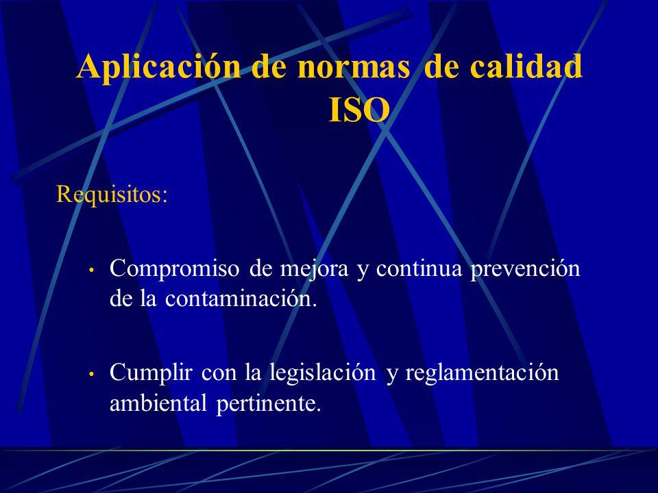 Aplicación de normas de calidad ISO Requisitos: Compromiso de mejora y continua prevención de la contaminación. Cumplir con la legislación y reglament