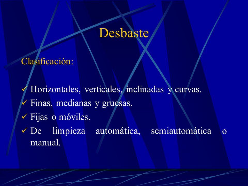 Desbaste Clasificación: Horizontales, verticales, inclinadas y curvas. Finas, medianas y gruesas. Fijas o móviles. De limpieza automática, semiautomát
