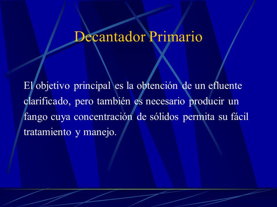 Decantador Primario El objetivo principal es la obtención de un efluente clarificado, pero también es necesario producir un fango cuya concentración d