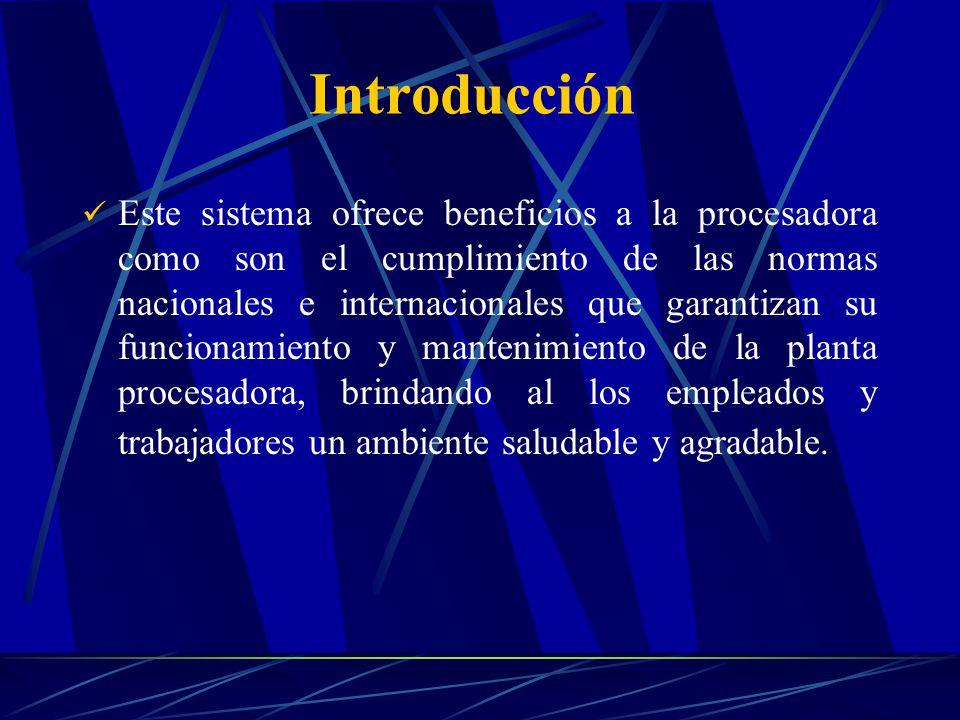 Introducción Este sistema ofrece beneficios a la procesadora como son el cumplimiento de las normas nacionales e internacionales que garantizan su fun