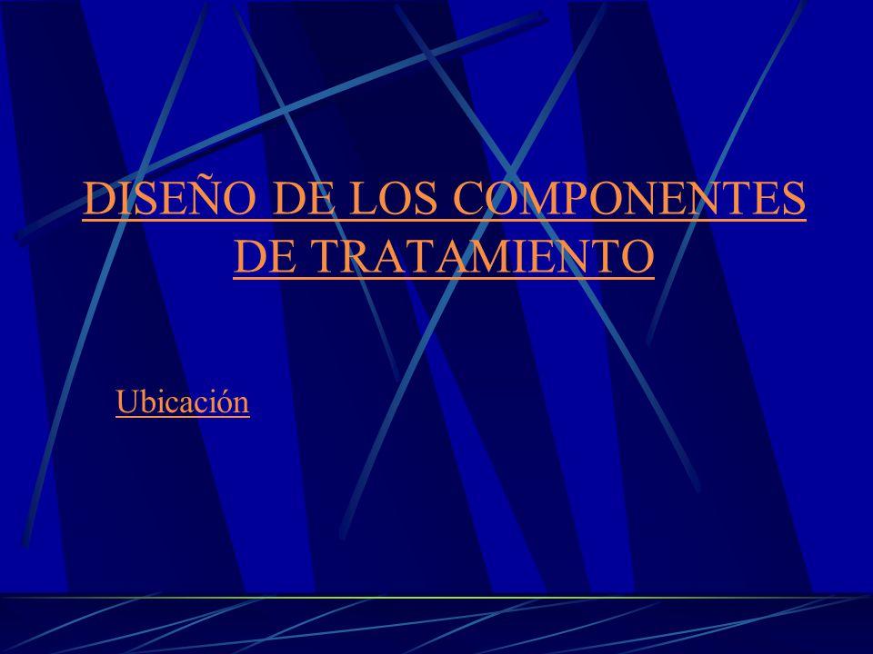 DISEÑO DE LOS COMPONENTES DE TRATAMIENTO Ubicación