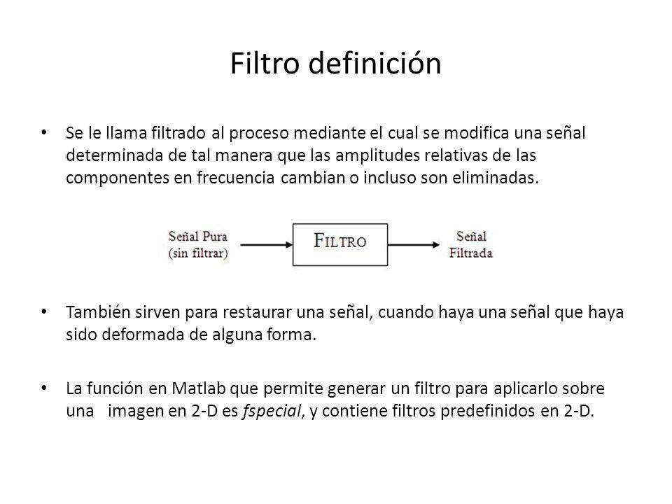 Filtro definición Se le llama filtrado al proceso mediante el cual se modifica una señal determinada de tal manera que las amplitudes relativas de las